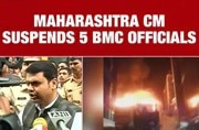 Mumbai fire: No one will be spared, says CM Fadnavis after suspending 5 BMC officials
