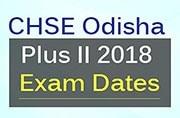 CHSE Odisha Plus II 2018: Exam dates out