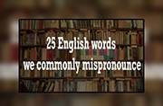 25 English words we commonly mispronounce