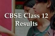 CBSE declares Class 12 Results at www.cbseresults.nic.in