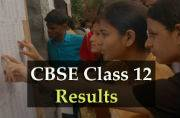 CBSE Class 12 results declared,four days before the last year's declaration date