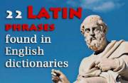 22 Latin phrases found in English dictionaries