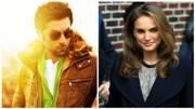 Ranbir Kapoor: I was heartbroken when Natalie Portman asked me to 'get lost'