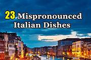 23 common Italian dishes we have been pronouncing wrong