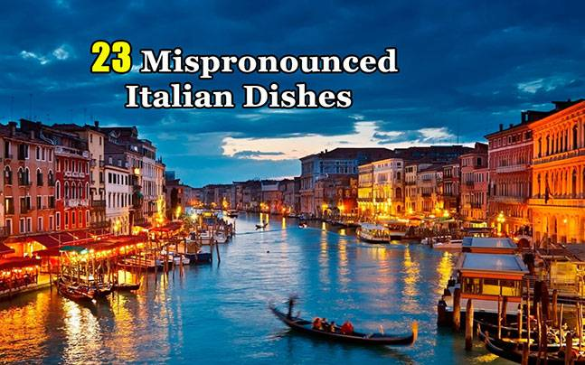 23 Common Italian dishes that we have been pronouncing wrong
