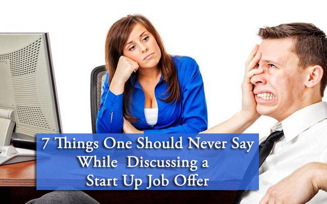 7 things you should never say while discussing a start up job offer
