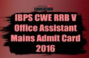 IBPS CWE RRB V Office Assistant Mains Admit Card 2016: Download from www.ibps.in