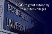 UGC to grant autonomy to reputed colleges