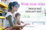 Work from home: Pros and cons you ought to know