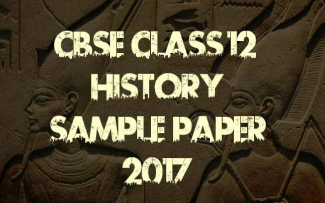 class history sample paper  cbse class 12 history sample paper 2017