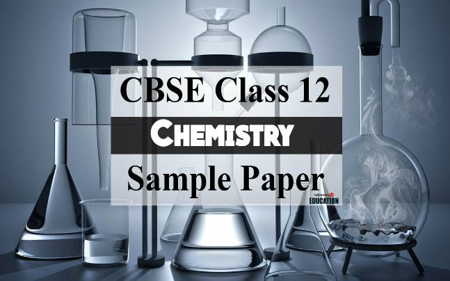 CBSE Class 12 Board Exam 2017: Chemistry sample paper