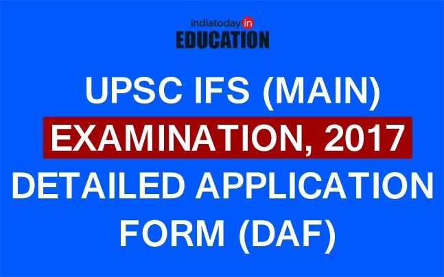 UPSC IFS (Main) Examination, 2017: DAF released at upsc.gov.in, steps to fill the form