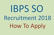 IBPS SO Recruitment Registrations 2018: How to apply