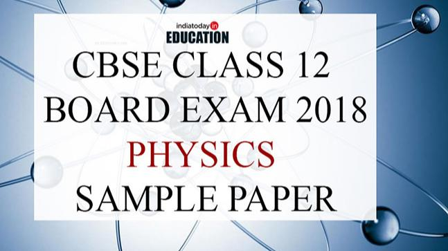 CBSE Class 12 Board Exam 2018: Physics Sample Paper