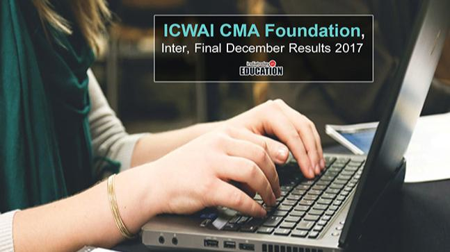 ICWAI CMA Foundation, Inter, Final December Results 2017