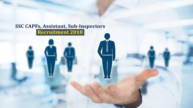 SSC CAPFs, Assistant, Sub-Inspectors Recruitment 2018