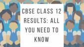 CBSE Class 12 Results 2018: Here's all you need to know