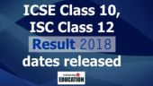 ICSE Class 10 Result 2018, ISC Class 12 Result 2018 dates released: Check all details here
