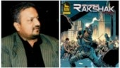 Sanjay Gupta on adapting graphic novel Rakshak into film: It is a highly underutilised genre