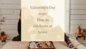 Valentine's Day 2021: How to celebrate at home