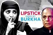 Lipstick Under My Burkha: Is CBFC the new khap?