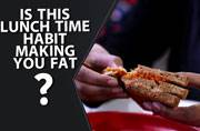 Watch: 6 lunchtime habits that are making you gain weight