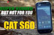 CAT S60 Review: Super rugged but not for everyone