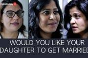 Watch: We asked a few mothers if they'd want their daughters to get married