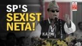 Azam Khan: SP's Sexist Neta