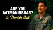 Danish Sait tells you how to become Aatmanirbhar