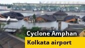 Watch: Cyclone Amphan leaves Kolkata airport flooded, many structures damaged