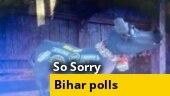 So Sorry: Poll fever grips Bihar