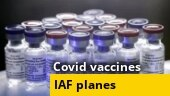 IAF planes to supply Covid-19 vaccines to remote areas of the country