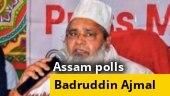 I'm an Assamese first, then a Muslim: AIUDF chief Badruddin Ajmal