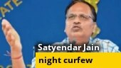 Night curfew imposed in Delhi as people were organising parties: Satyendar Jain