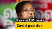 Kerala CM Pinarayi Vijayan tests positive for Covid-19