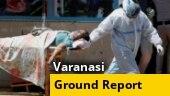 Covid-19 situation grim in Varanasi | Ground Report