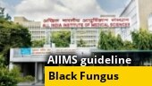AIIMS to release guidelines on treating black fungus