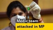 Madhya Pradesh: Medical team attacked during Covid-19 vaccine drive