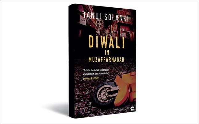 DIWALI IN MUZAFFARNAGAR by Tanuj Solanki. HARPERCOLLINS Rs 299; 232 pages
