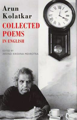 Collected Poems in English by Arun Kolatkar, Collected Poems, Arun Kolatkar, Kolatkar's achievement, Collected Poems in English