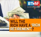 How long will the rich be able to lead a lavish life post retirement