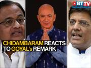 Chidambaram takes a jibe at Goyal's 'no favour' remark about Bezos