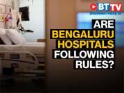 Coronavirus crisis: Are hospitals in Bengaluru following rules?