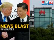 Trump holds China responsible; UK bans Huawei 5G network